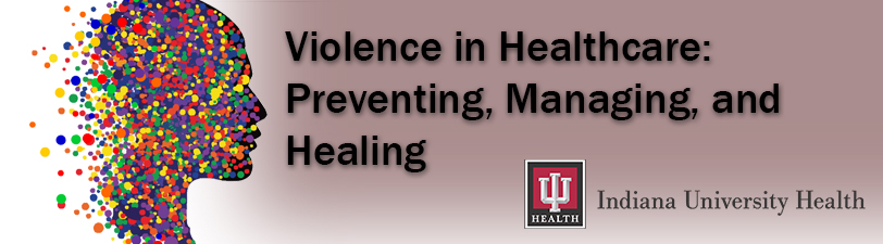 Violence in Healthcare: Preventing, Managing, and Healing