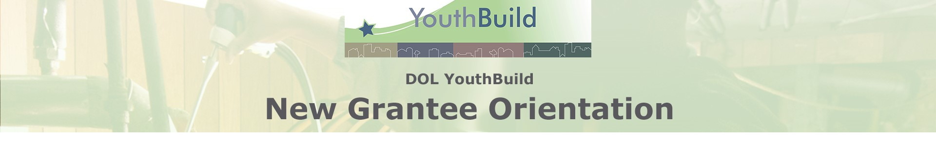 DOL YouthBuild New Grantee Orientation