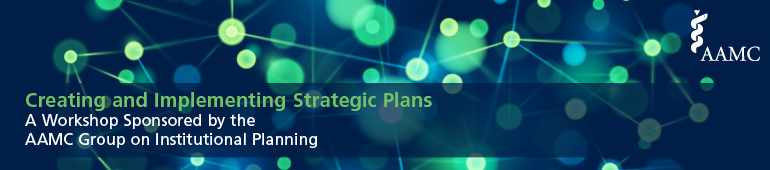 AAMC GIP Creating and Implementing Strategic Plans Workshop