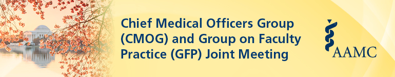 Cancelled - 2020 Chief Medical Officers Group (CMOG) and Group on Faculty Practice (GFP) Joint Meeting