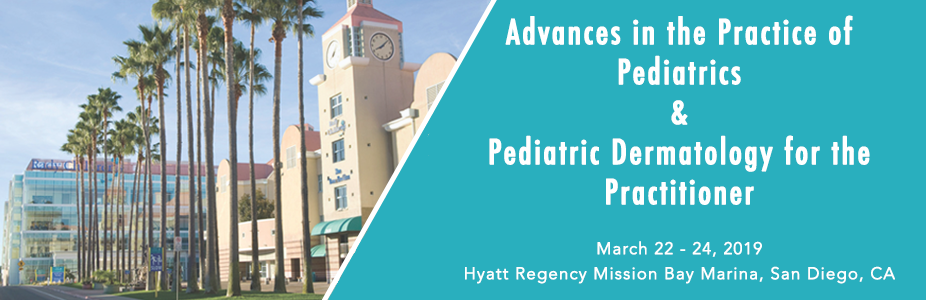 Advances in the Practice of Pediatrics & Pediatric Dermatology for the Practitioner 2019 Conference
