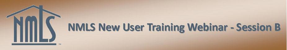 NMLS New User Training Webinar - Session B
