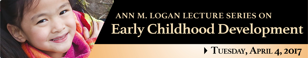 Ann M. Logan Lecture Series in Early Childhood Development