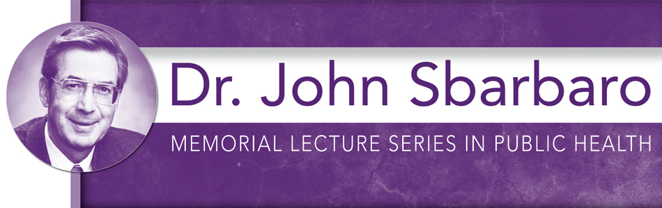Dr. John Sbarbaro Memorial Lecture In Public Health
