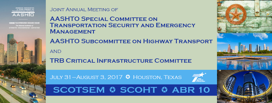 2017 Joint Annual Meeting of AASHTO Special Committee on Transportation Security and Emergency Management (SCOTSEM), AASHTO Subcommittee on Highway Transport (SCOHT), and TRB Critical Infrastructure Committee (ABR 10)