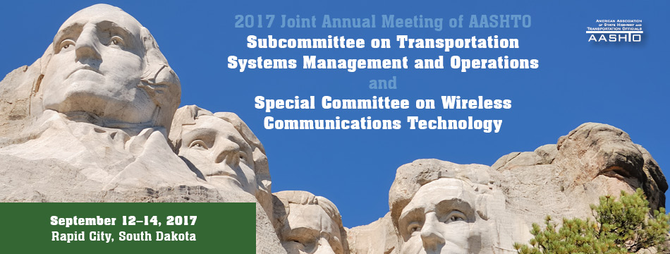 2017 Joint Annual Meeting of AASHTO Subcommittee on Transportation Systems Management and Operations (STSMO) and Special Committee on Wireless Communications Technology (SCOWCT)