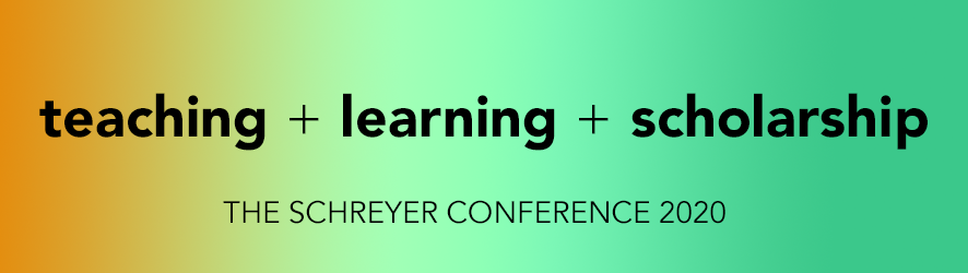 TEACHING + LEARNING + SCHOLARSHIP  The 2020 Schreyer Conference