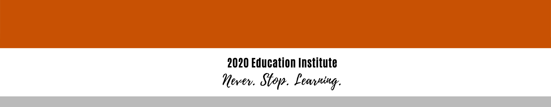 "Education Institute 2020 - ""Never Stop Learning"""