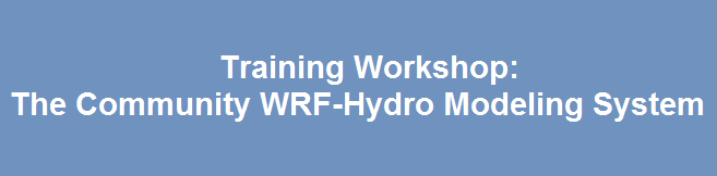 Training Workshop: The Community WRF-Hydro Modeling System