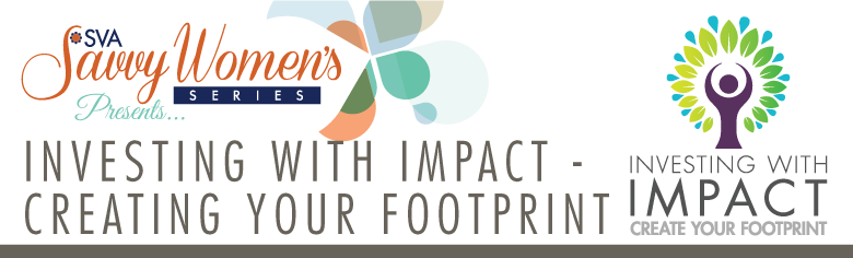 Savvy Women's Series: Investing With Impact – Creating Your Footprint