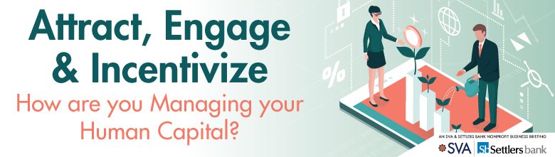 Attract, Engage and Incentivize - How are you Managing your Human Capital?
