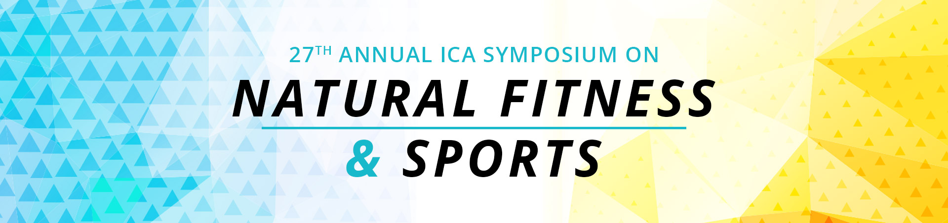 27th Annual ICA Symposium on Natural Fitness & Sports