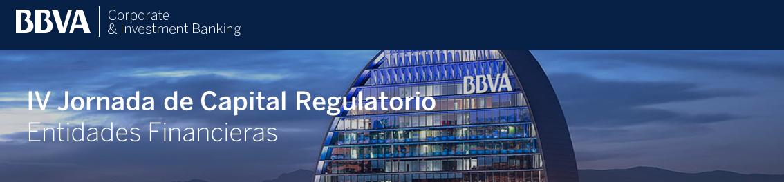 BBVA IV Jornada de Capital Regulatorio. Entidades Financieras - Madrid, 30 de noviembre 2017