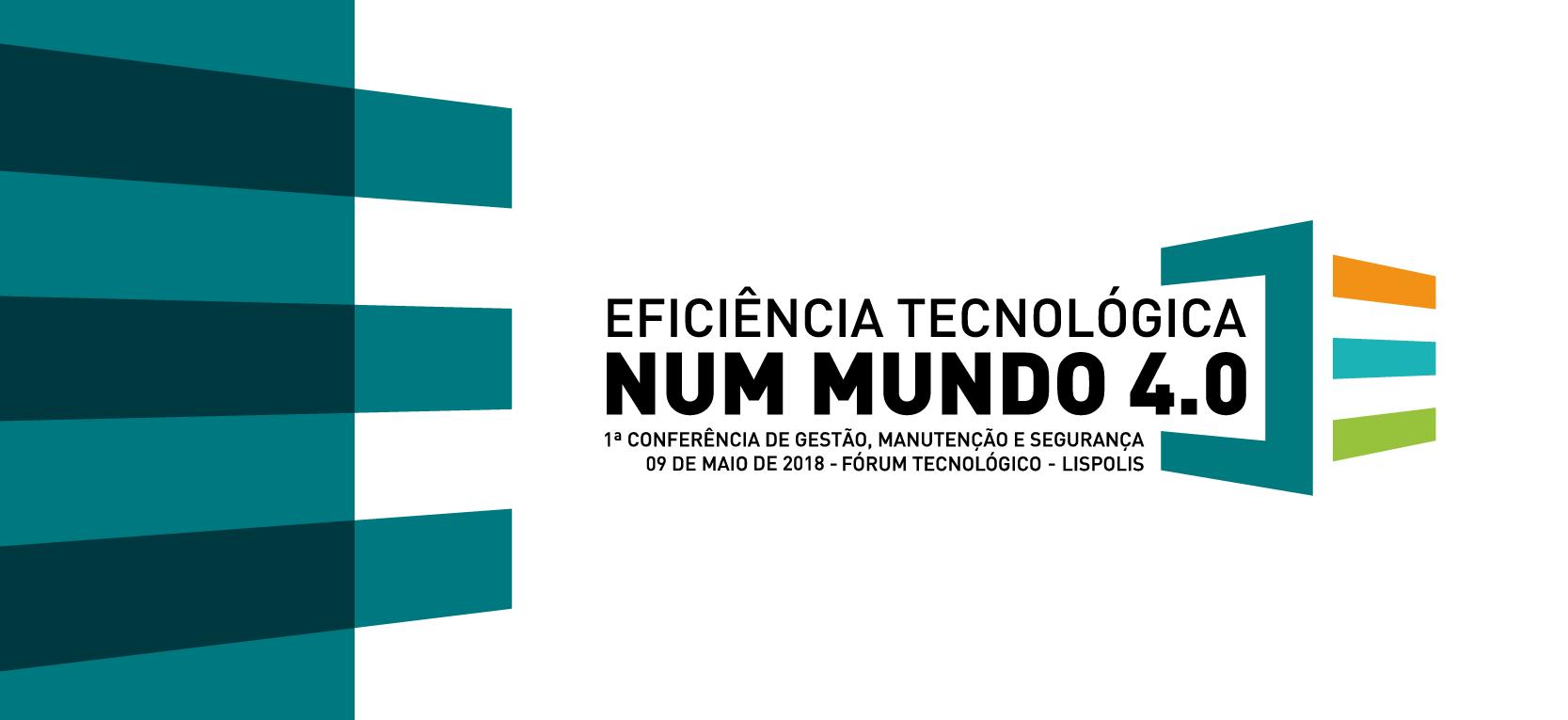 1ª Conferência de Gestão, Manutenção e Segurança | Eficiência Tecnológica num Mundo 4.0