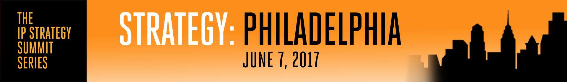 The IP  Strategy Summit: Philadelphia