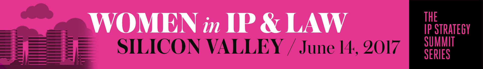 The Women in IP & Law Summit: Silicon Valley 2017