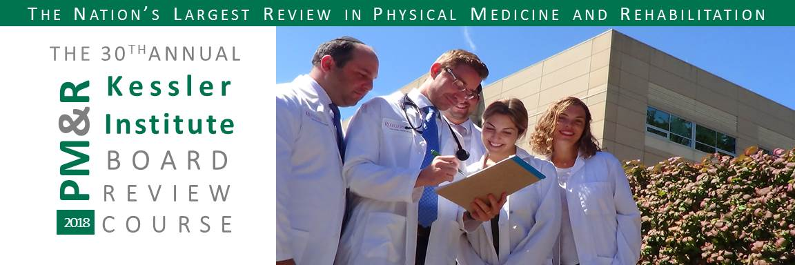 30th Annual Kessler PM&R Board Review Course