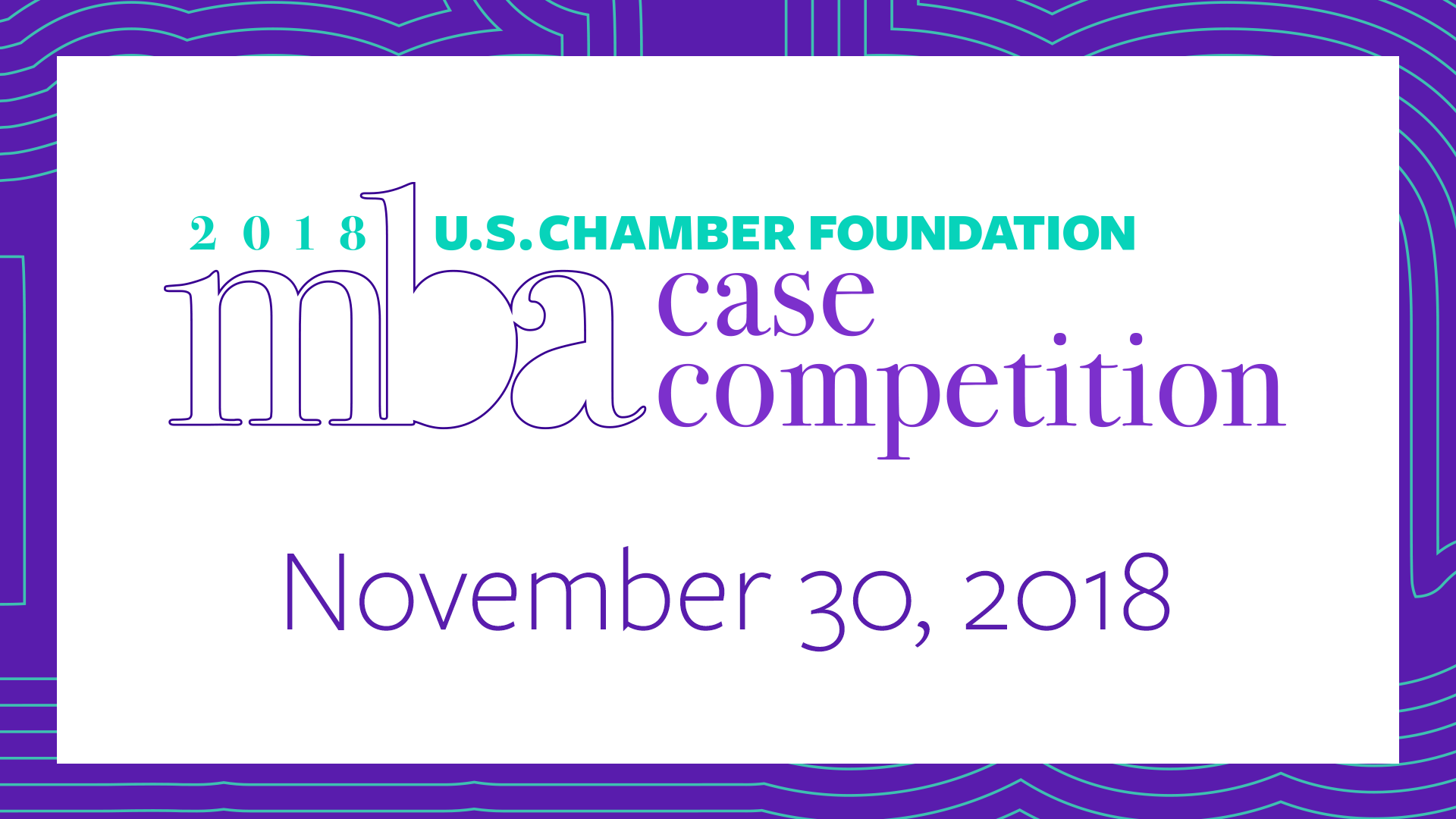 U.S. Chamber Foundation 2018 MBA Case Competition