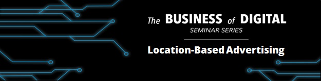 The Business of Digital - Location Based Advertising