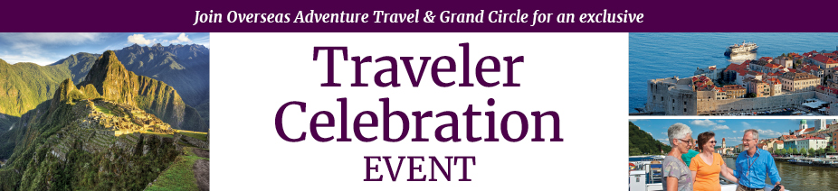 Join Overseas Adventure Travel & Grand Circle for an exclusive Traveler Celebration Event