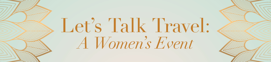 Let's Talk Travel: A Women's Event