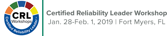 Certified Reliability Leader Workshop | January 28- February 1, 2019 | Fort Myers, FL
