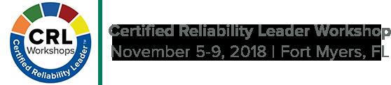 Certified Reliability Leader Workshop | November 5-9, 2018 | Fort Myers, FL