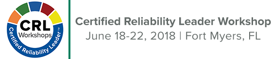 Certified Reliability Leader Workshop | June 18-22, 2018 | Fort Myers, FL