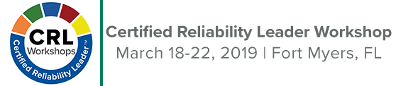Certified Reliability Leader Workshop | March 18-22, 2019 | Fort Myers, FL
