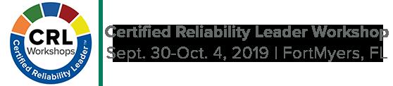 Certified Reliability Leader Workshop   September 30 - October 4, 2019   Fort Myers, FL