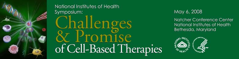 National Institutes of Health Symposium: Challenges and Promise of Cell-Based Therapy