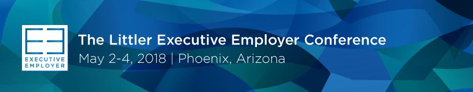 2018 Littler Executive Employer Conference