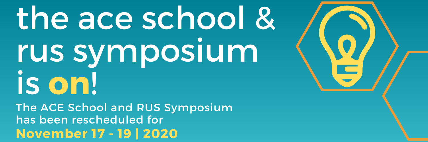 The ACE School and RUS Symposium has been rescheduled for November 17 - 19 (2)