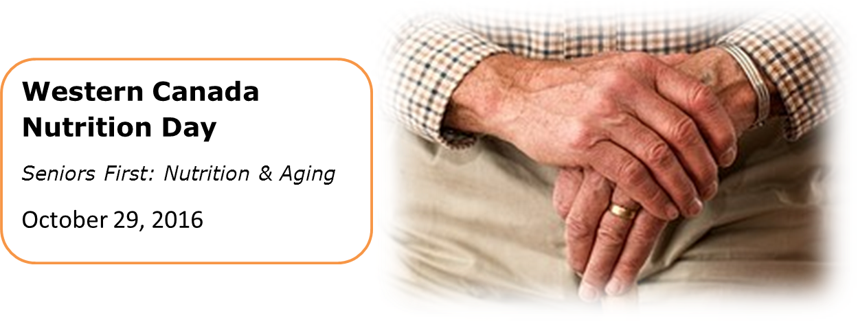 22nd Annual Western Canada Nutrition Day Conference - Seniors First - Nutrition and Aging