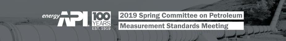 2019 Spring Committee on Petroleum Measurement Standards Meeting