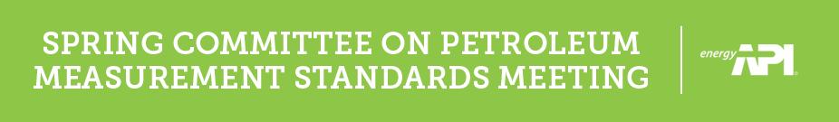 2018 Spring Committee on Petroleum Measurement Standards Meeting