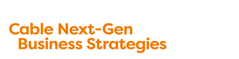 Cable Next Gen Business Strategies 2019