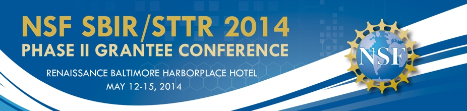 NSF SBIR/STTR Phase II Grantee Conference, Baltimore, May 12-15, 2014