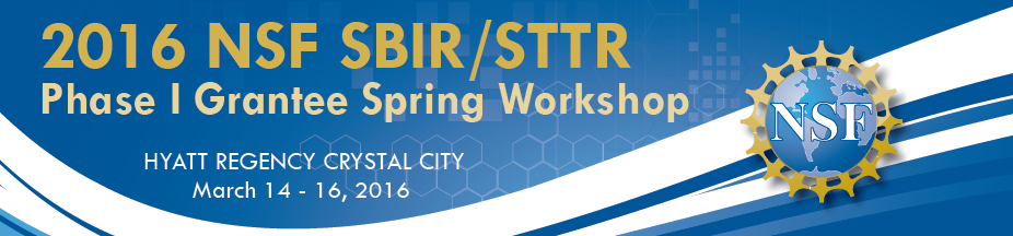 2016 NSF SBIR/STTR Phase I Grantee Spring Workshop