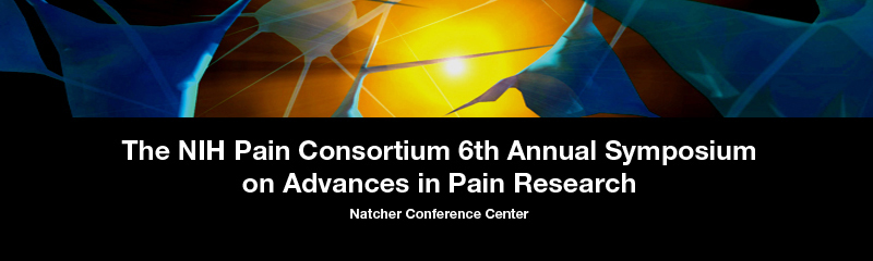 The NIH Pain Consortium 6th Annual Symposium on Advances in Pain Research. Natcher Conference Center