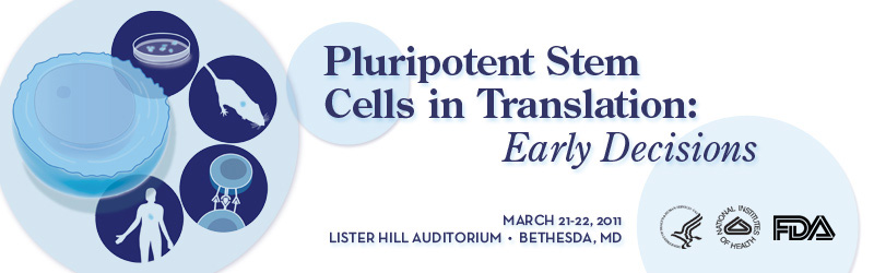 PLURIPOTENT STEM CELLS in Translation: Early Decisisions. 3/21-22/2011 Lister Hall Auditorium