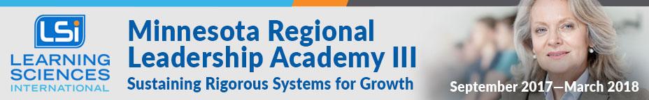 Minnesota Regional Leadership Academy Leadership Academy III – Sustaining Rigorous Systems for Growth September 2017—March 2018- CF-145-LSI