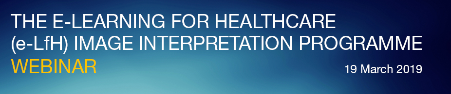 The e-Learning for Healthcare (e-LfH) Image Interpretation Programme Webinar