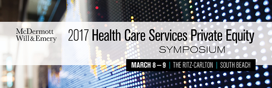 McDermott's 2017 Health Care Services Private Equity Symposium