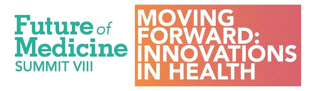 Future of Medicine: Summit VIII