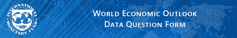 World Economic Outlook (WEO) Data Question Form