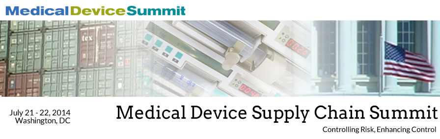 Medical Device Supply Chain Summit - July 21-22 2014 - Washington, DC