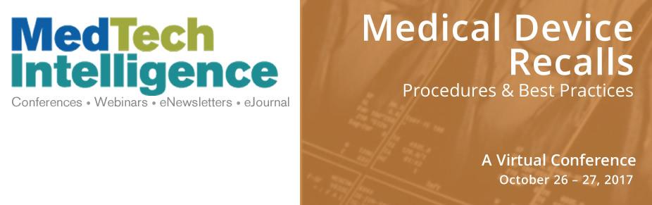 Medical Device Recalls - A Virtual Conference - October 26-27, 2017