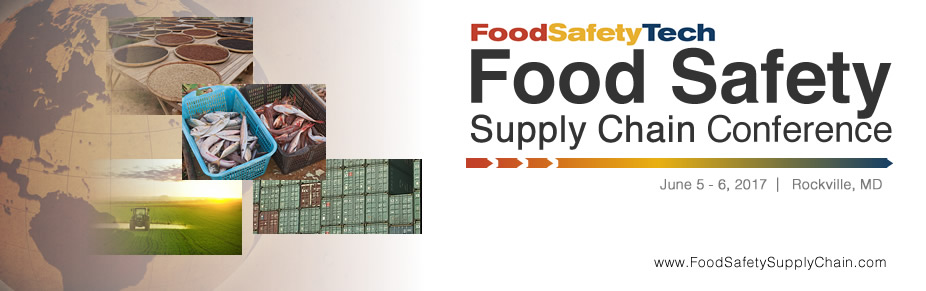 The Food Safety Supply Chain Conference  June 5-6, 2017, Rockville Maryland (Washington DC area)