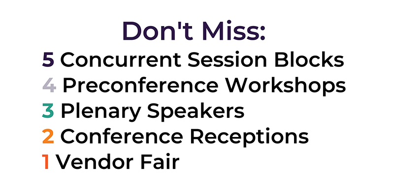 Don't Miss_ 5 Concurrent Session Blocks 4 Preconference Workshops 3 Plenary Speakers 2 Conference Re